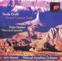 Grofé: Grand Canyon Suite / Herbert: Hero and Leander by Ferde Grofé ,   Victor Herbert ;   Pittsburgh Symphony Orchestra ,   Lorin Maazel
